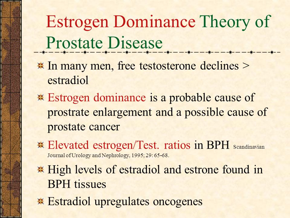 Estrogen Dominance Theory of Prostate Disease
