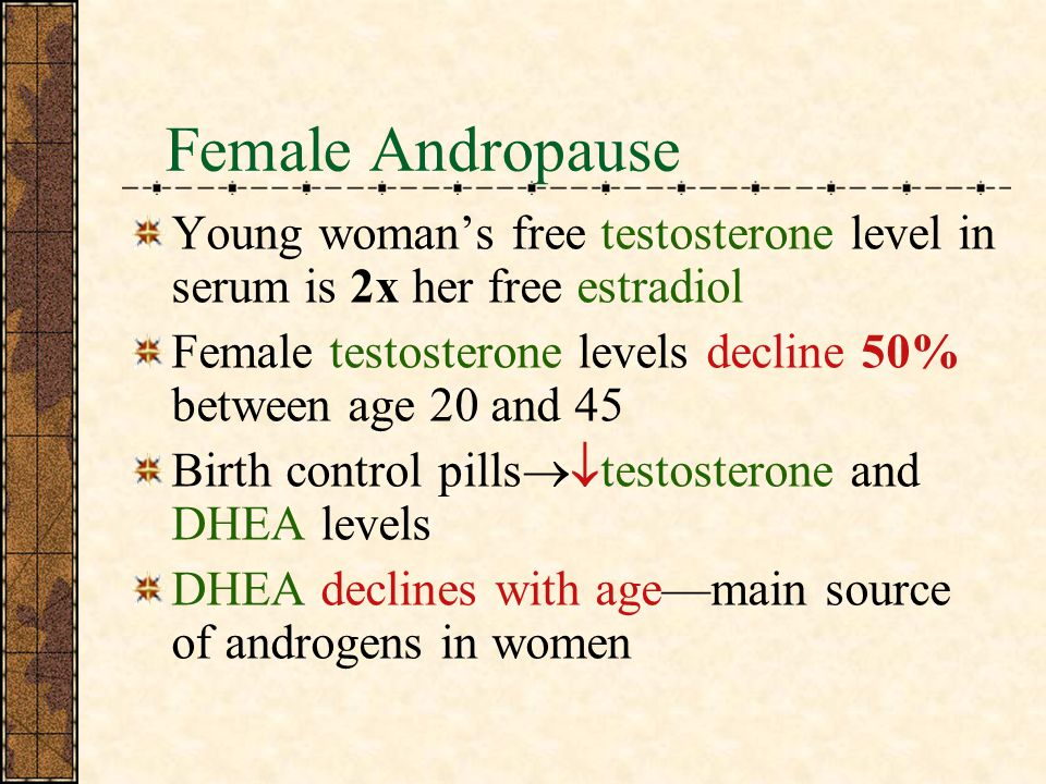 Female Andropause Young woman's free testosterone level in serum is 2x her free estradiol.