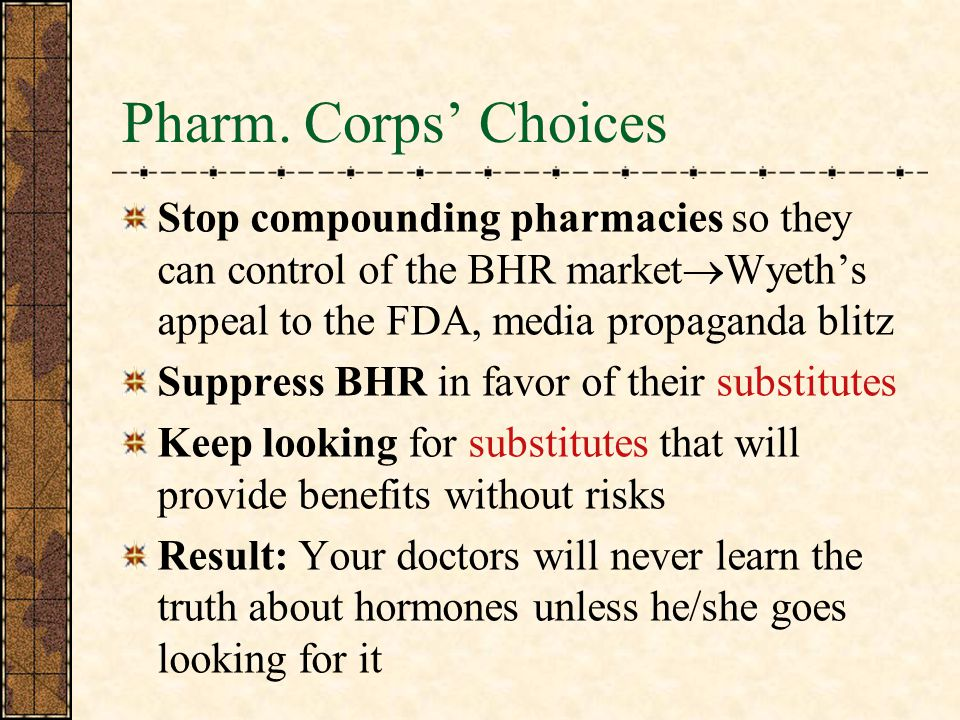 Pharm. Corps' Choices Stop compounding pharmacies so they can control of the BHR marketWyeth's appeal to the FDA, media propaganda blitz.