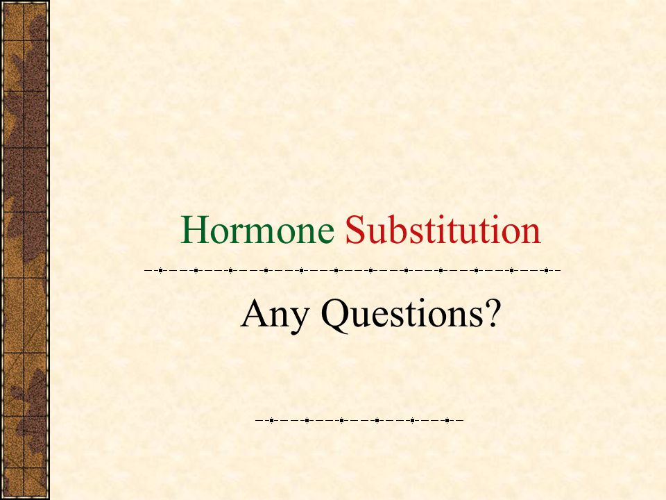 Hormone Substitution Any Questions