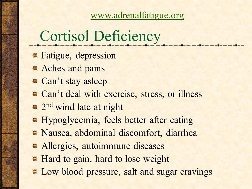 Cortisol Deficiency www.adrenalfatigue.org Fatigue, depression
