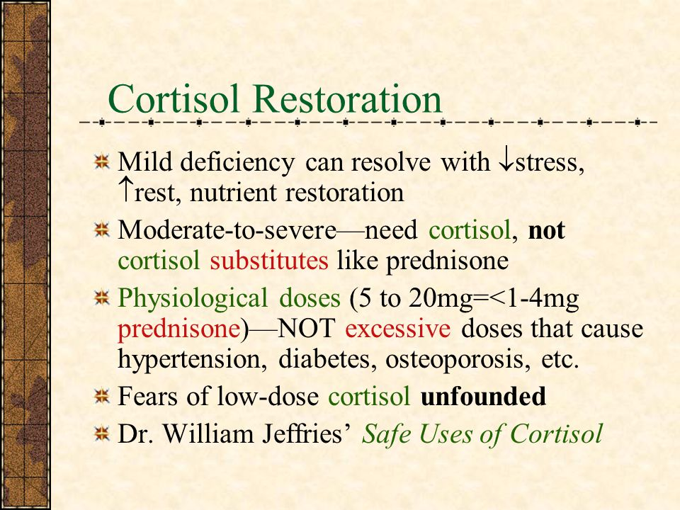 Cortisol Restoration Mild deficiency can resolve with stress, rest, nutrient restoration.