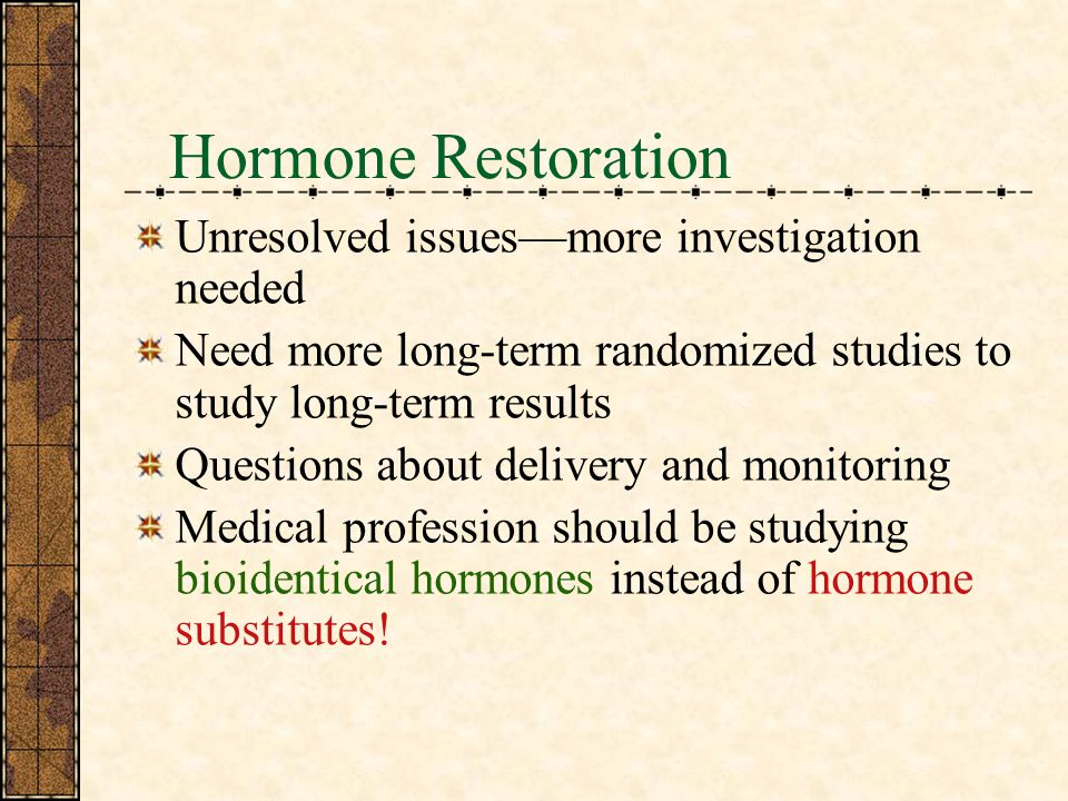 Hormone Restoration Unresolved issues—more investigation needed