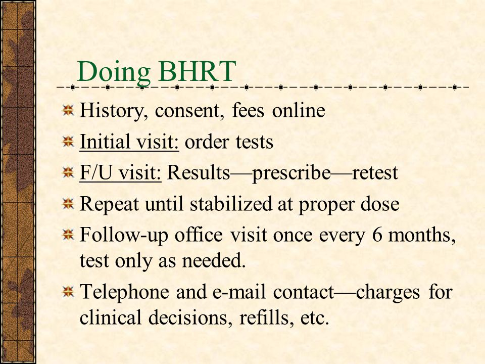Doing BHRT History, consent, fees online Initial visit: order tests