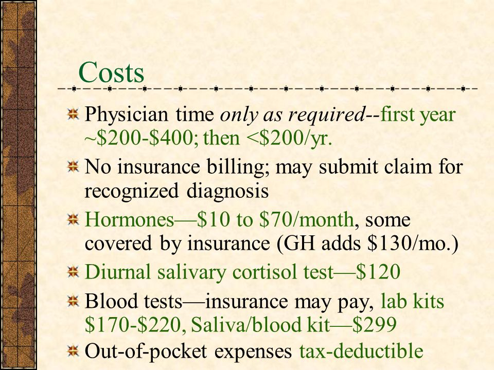 Costs Physician time only as required--first year ~$200-$400; then <$200/yr. No insurance billing; may submit claim for recognized diagnosis.
