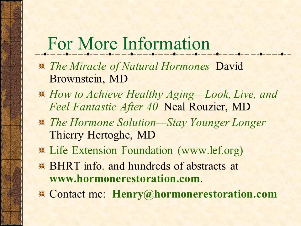 For More Information The Miracle of Natural Hormones David Brownstein, MD.