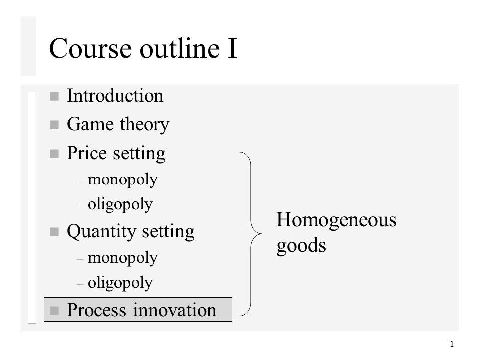 Course outline I Homogeneous goods Introduction Game theory