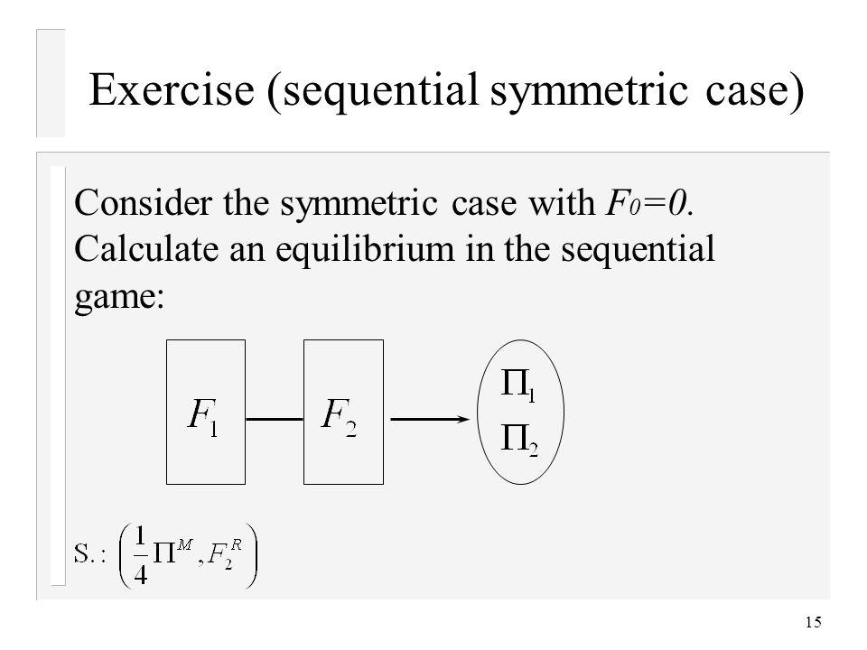 Exercise (sequential symmetric case)