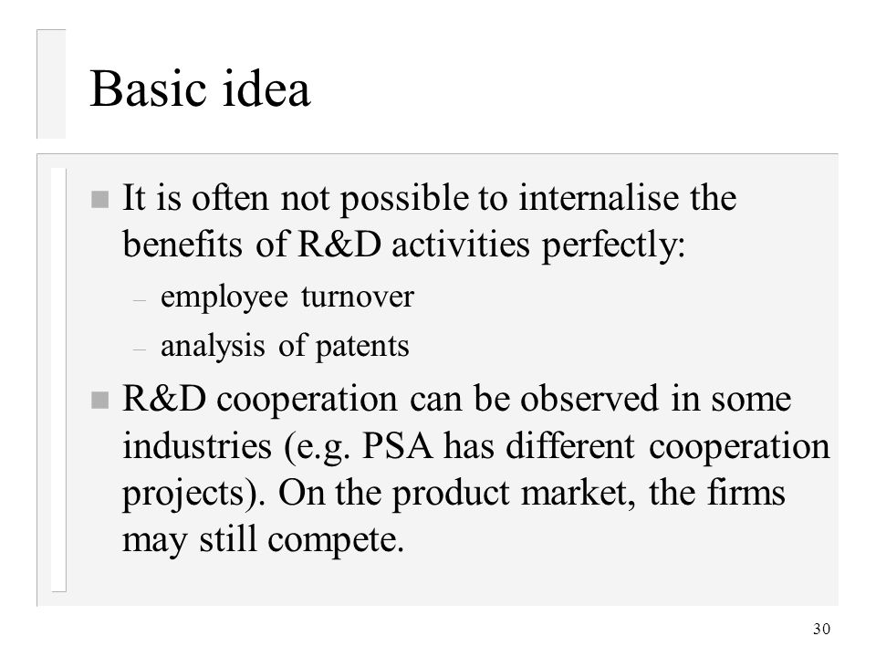Basic idea It is often not possible to internalise the benefits of R&D activities perfectly: employee turnover.