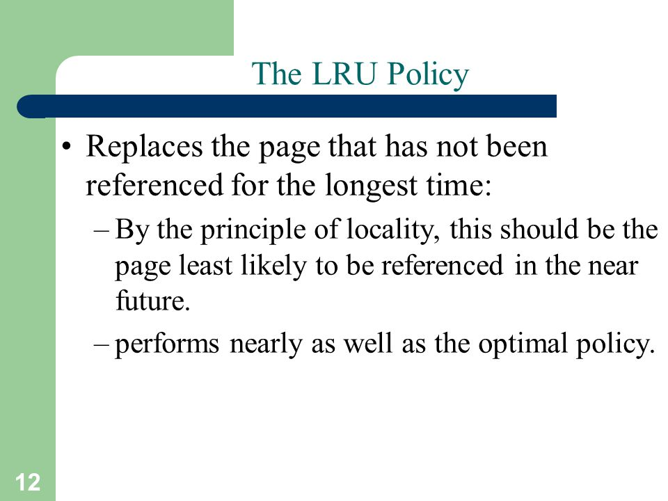 The LRU Policy Replaces the page that has not been referenced for the longest time: