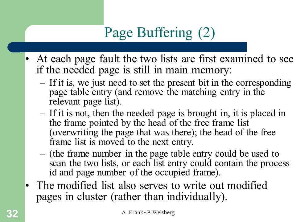 Page Buffering (2) At each page fault the two lists are first examined to see if the needed page is still in main memory: