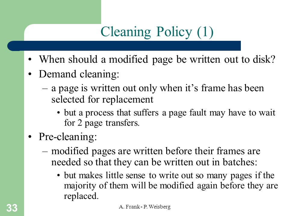 Cleaning Policy (1) When should a modified page be written out to disk Demand cleaning: