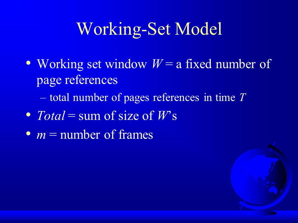 Working-Set Model Working set window W = a fixed number of page references. total number of pages references in time T.