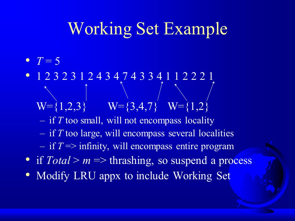 Working Set Example T = 5. 1 2 3 2 3 1 2 4 3 4 7 4 3 3 4 1 1 2 2 2 1. W={1,2,3} W={3,4,7} W={1,2}