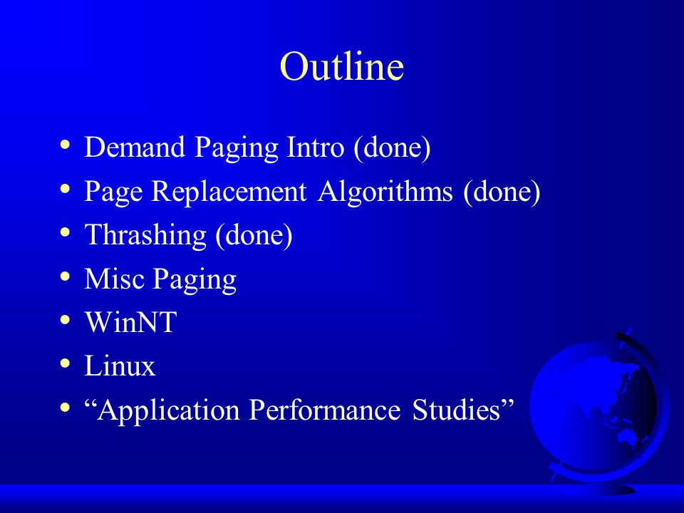 Outline Demand Paging Intro (done) Page Replacement Algorithms (done)