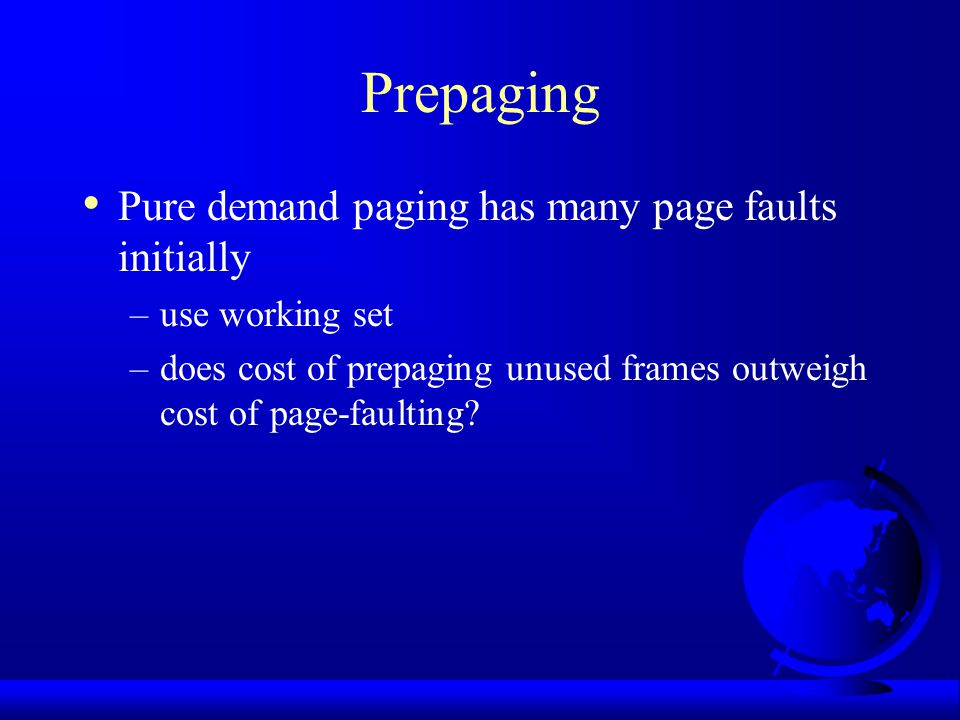 Prepaging Pure demand paging has many page faults initially
