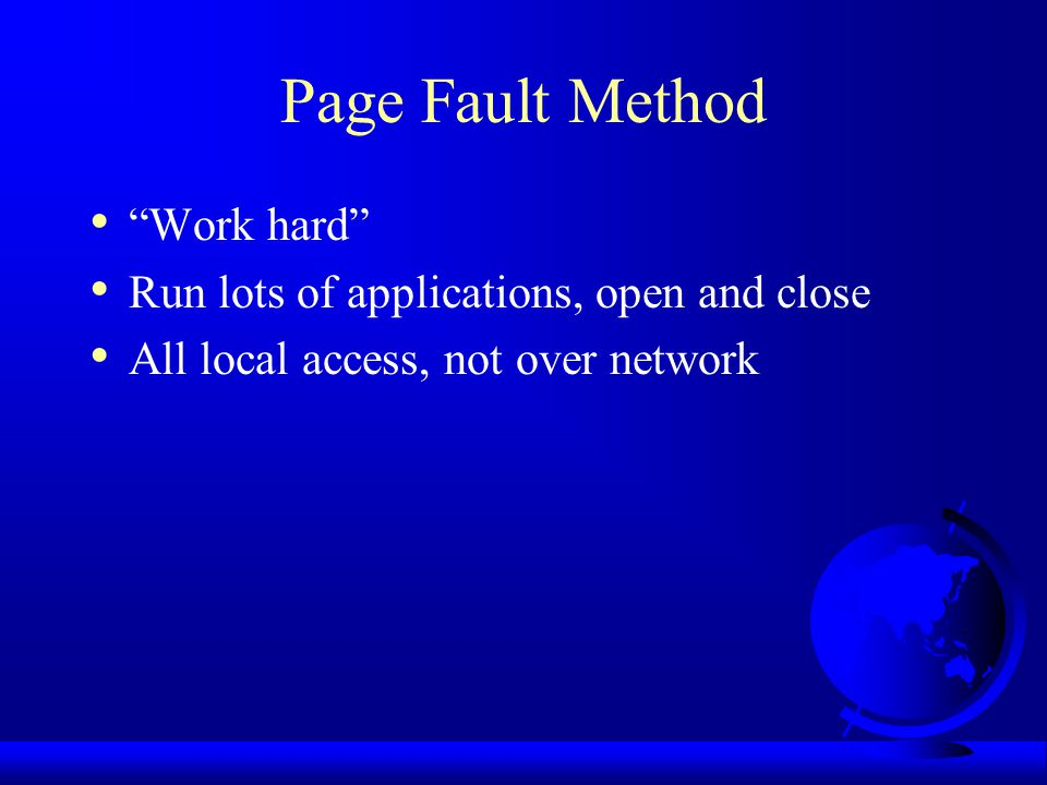 Page Fault Method Work hard Run lots of applications, open and close