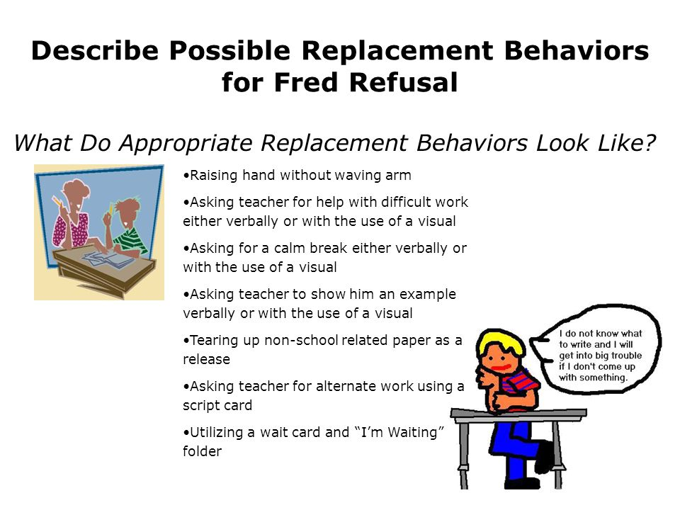 Describe Possible Replacement Behaviors for Fred Refusal