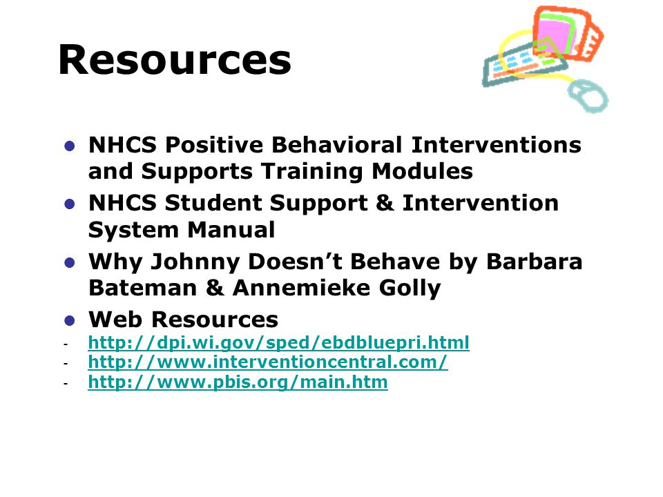 Resources NHCS Positive Behavioral Interventions and Supports Training Modules. NHCS Student Support & Intervention System Manual.