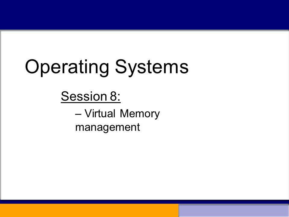 Session 8: Virtual Memory management