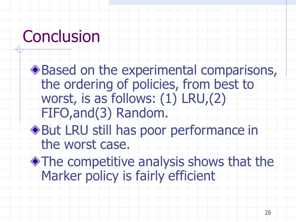 Conclusion Based on the experimental comparisons, the ordering of policies, from best to worst, is as follows: (1) LRU,(2) FIFO,and(3) Random.