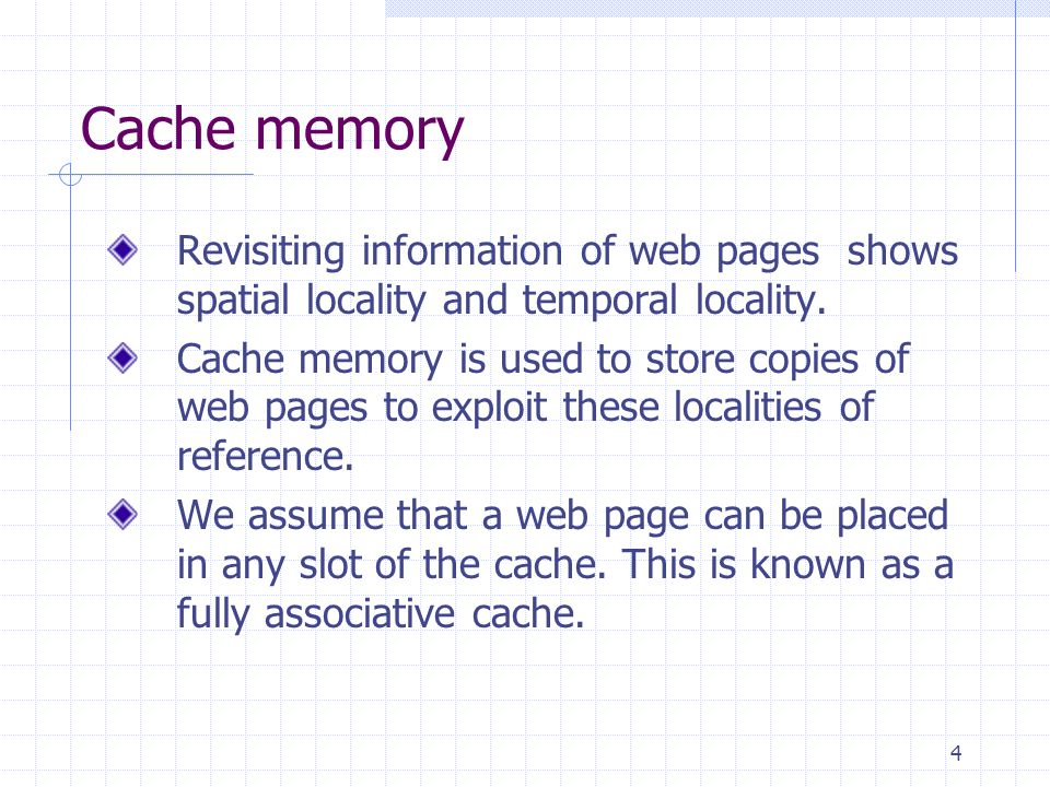 Cache memory Revisiting information of web pages shows spatial locality and temporal locality.