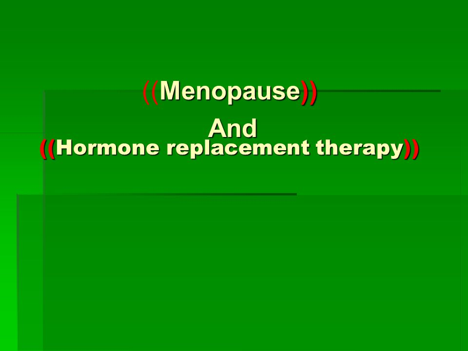((Hormone replacement therapy))