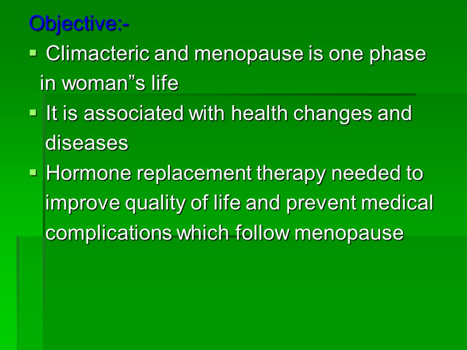 Objective:- Climacteric and menopause is one phase. in woman s life. It is associated with health changes and.