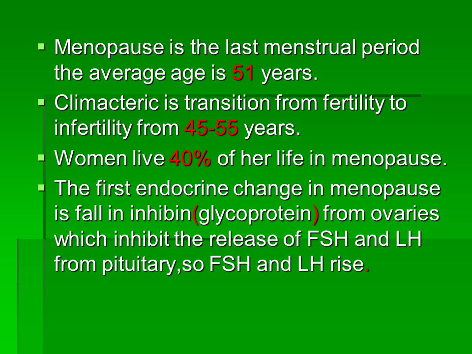 Menopause is the last menstrual period the average age is 51 years.