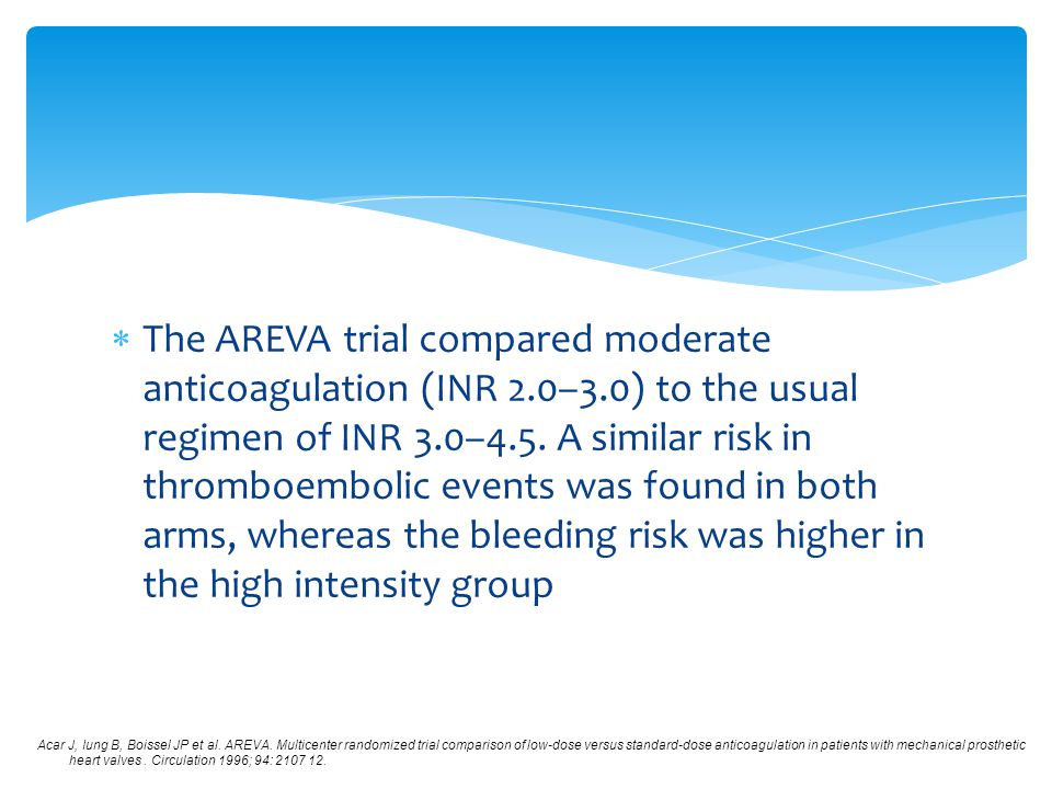 The AREVA trial compared moderate anticoagulation (INR 2. 0–3