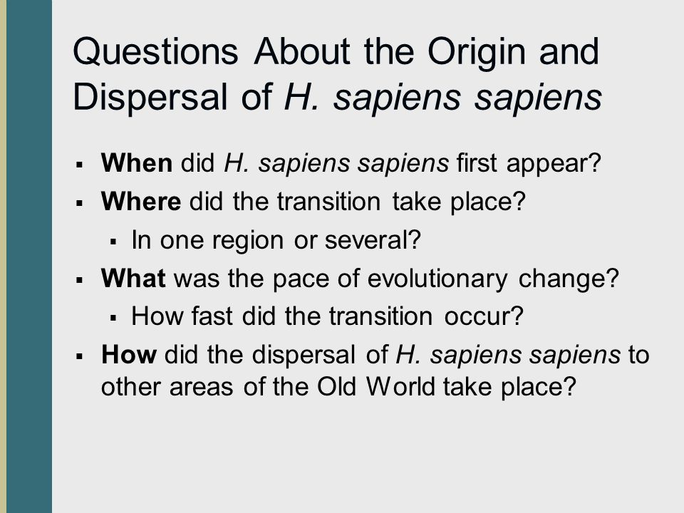 Questions About the Origin and Dispersal of H. sapiens sapiens