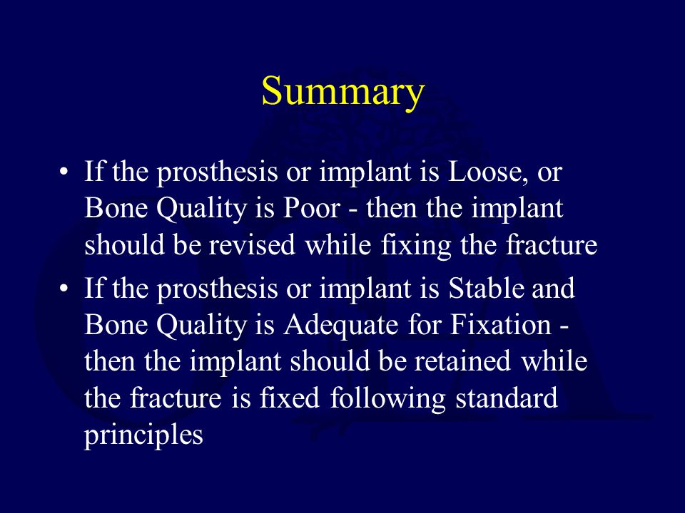 Summary If the prosthesis or implant is Loose, or Bone Quality is Poor - then the implant should be revised while fixing the fracture.