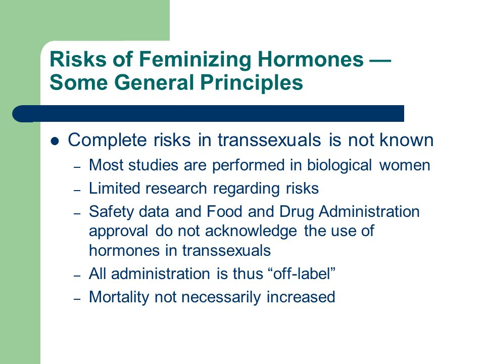 Risks of Feminizing Hormones — Some General Principles