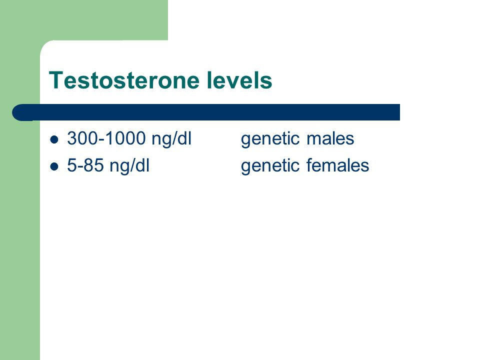 Testosterone levels 300-1000 ng/dl genetic males