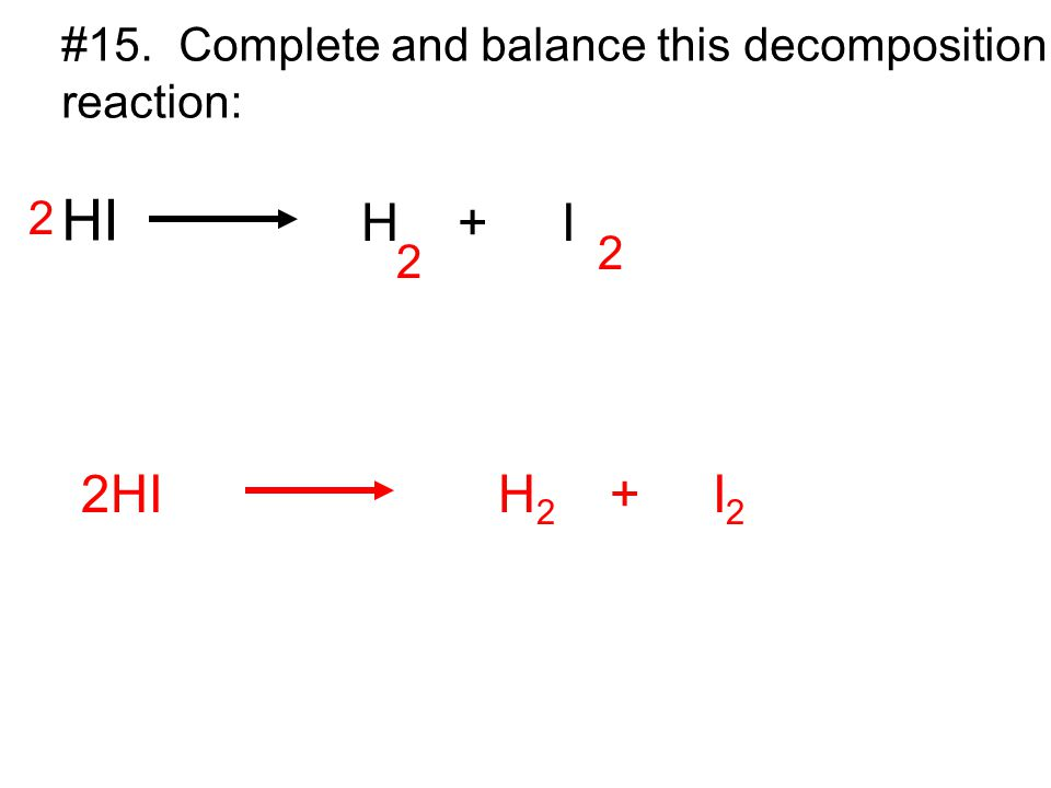 HI H + I 2HI H2 + I2 #15. Complete and balance this decomposition