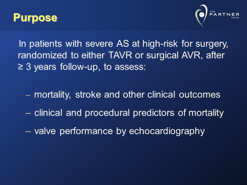 Purpose In patients with severe AS at high-risk for surgery, randomized to either TAVR or surgical AVR, after ≥ 3 years follow-up, to assess: