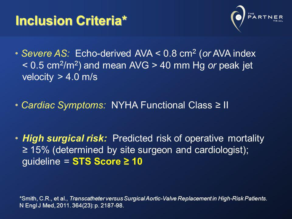 Inclusion Criteria* • Severe AS: Echo-derived AVA < 0.8 cm2 (or AVA index < 0.5 cm2/m2) and mean AVG > 40 mm Hg or peak jet velocity > 4.0 m/s.