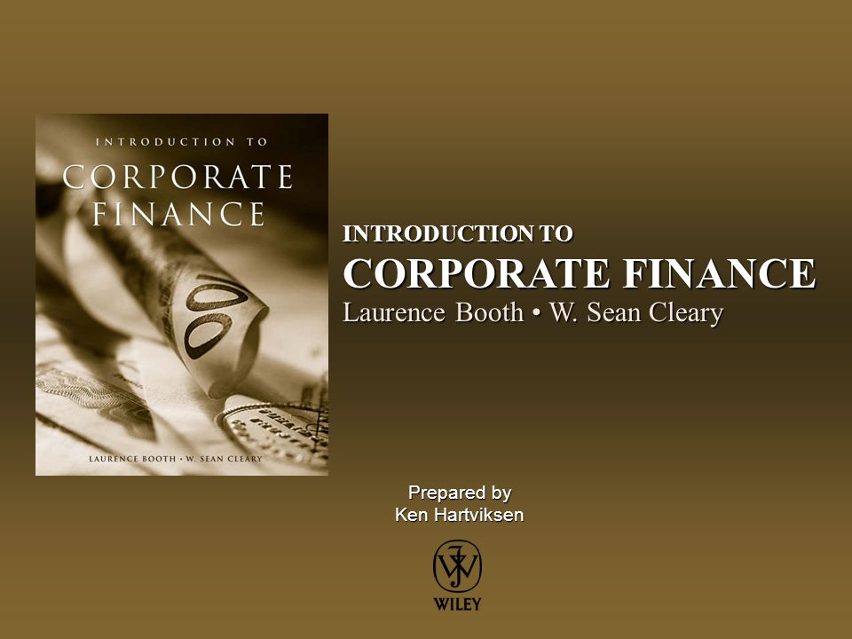 INTRODUCTION TO CORPORATE FINANCE Laurence Booth • W. Sean Cleary