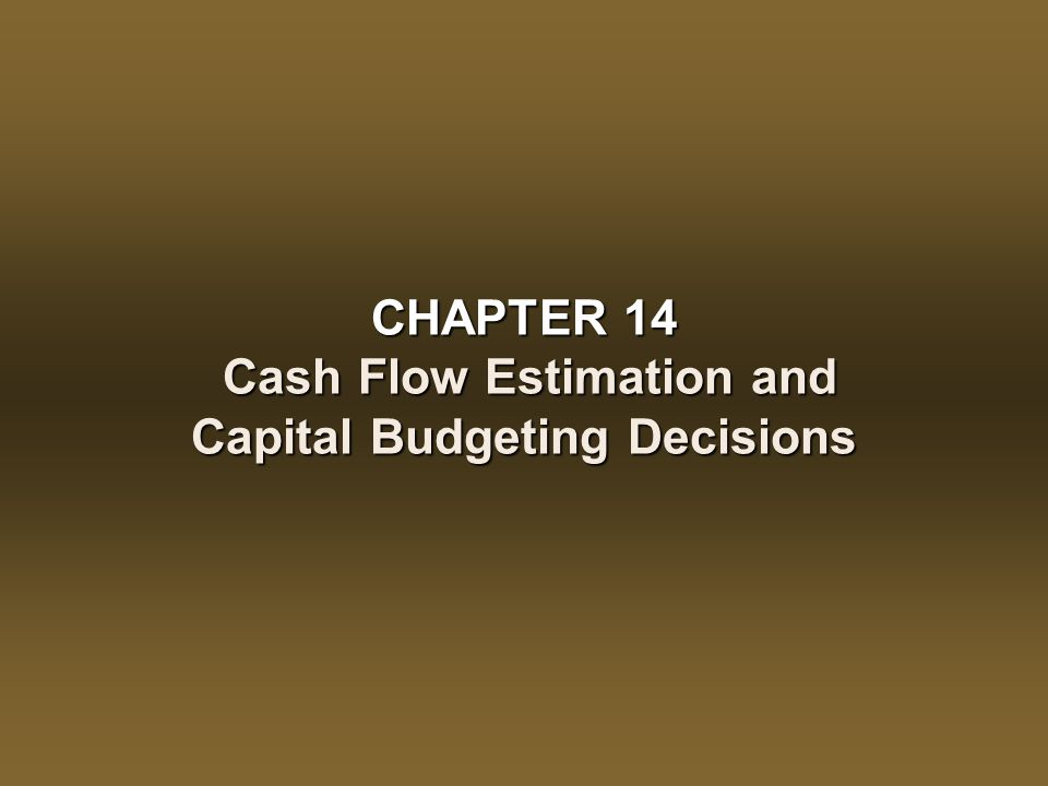 CHAPTER 14 Cash Flow Estimation and Capital Budgeting Decisions