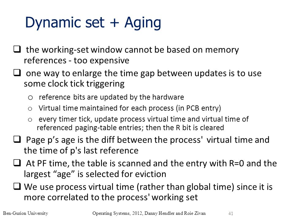 Dynamic set + Aging the working-set window cannot be based on memory references - too expensive.