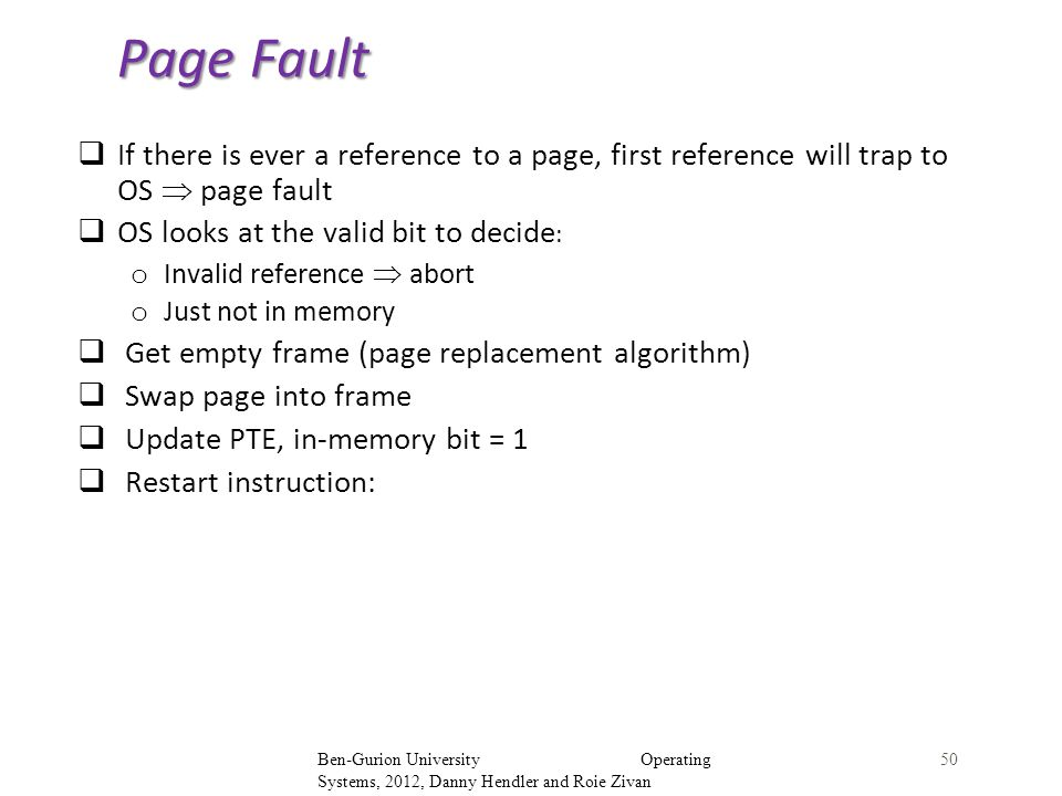 Page Fault If there is ever a reference to a page, first reference will trap to OS  page fault. OS looks at the valid bit to decide: