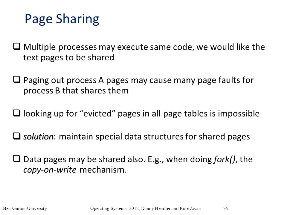 Page Sharing Multiple processes may execute same code, we would like the text pages to be shared.