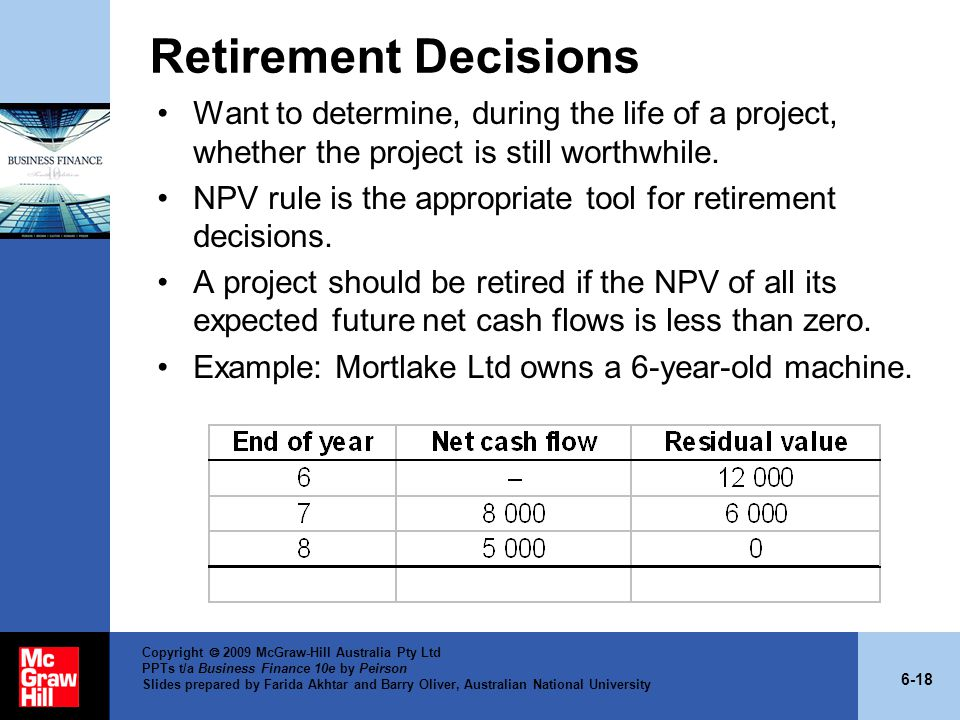 Retirement Decisions Want to determine, during the life of a project, whether the project is still worthwhile.