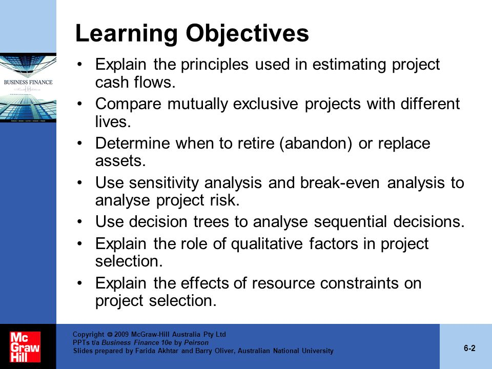 Learning Objectives Explain the principles used in estimating project cash flows. Compare mutually exclusive projects with different lives.