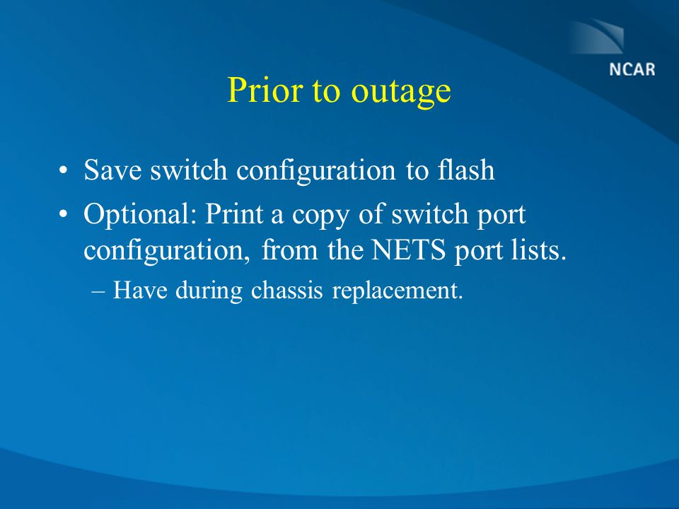 Prior to outage Save switch configuration to flash