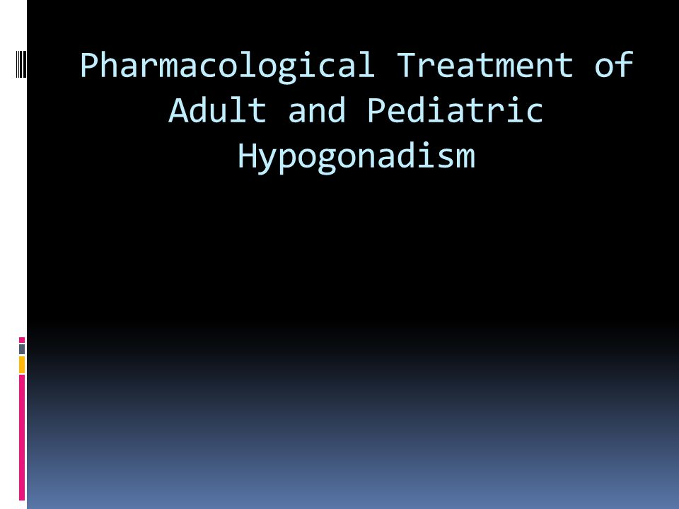 Pharmacological Treatment of Adult and Pediatric Hypogonadism