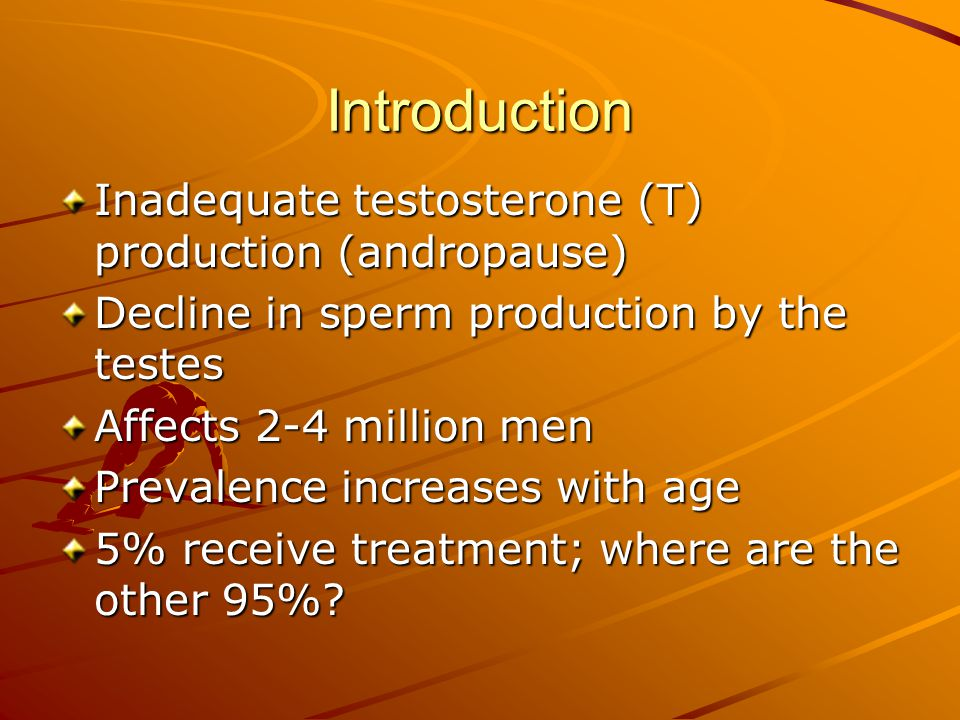 Introduction Inadequate testosterone (T) production (andropause)