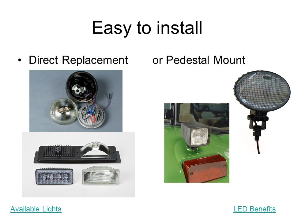 Easy to install Direct Replacement or Pedestal Mount Available Lights