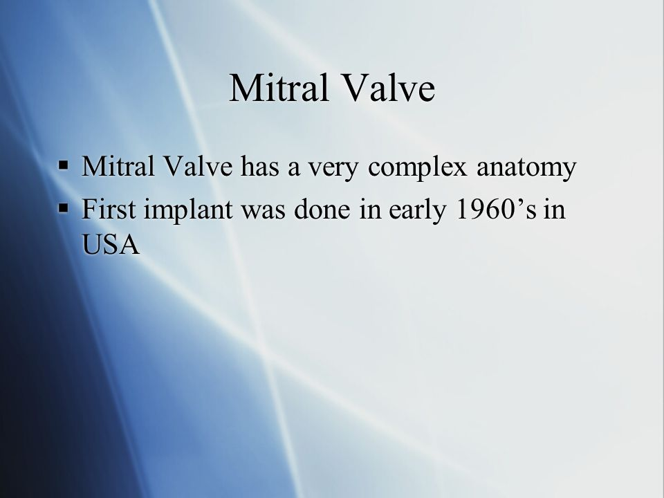 Mitral Valve Mitral Valve has a very complex anatomy