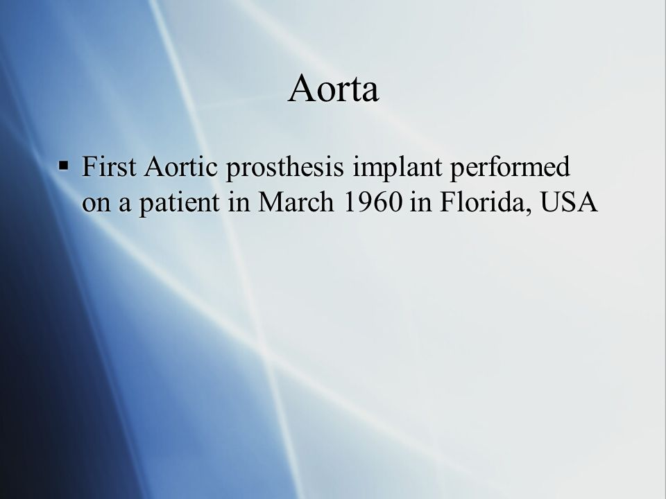 Aorta First Aortic prosthesis implant performed on a patient in March 1960 in Florida, USA